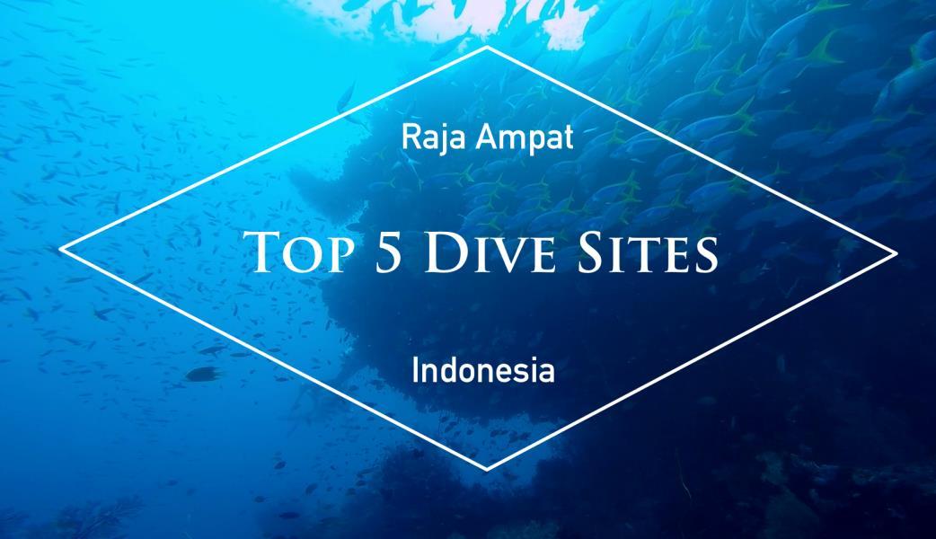 Top 5 Raja Ampat Dive Sites