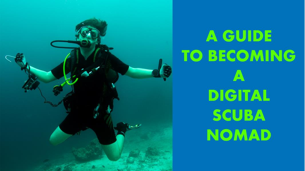 A Guide on Becoming a Digital Scuba Nomad